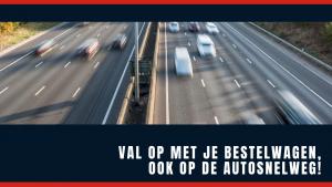 val op met je bestelwagen op de autosnelweg